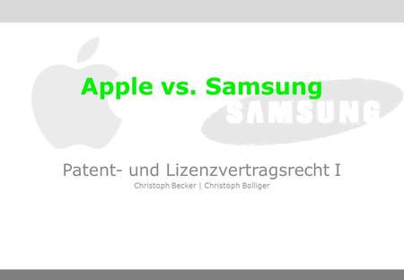 Apple vs. Samsung Patent- und Lizenzvertragsrecht I Christoph Becker | Christoph Bolliger.