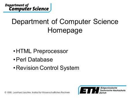 Department of Computer Science Homepage HTML Preprocessor Perl Database Revision Control System © 1998, Leonhard Jaschke, Institut für Wissenschaftliches.