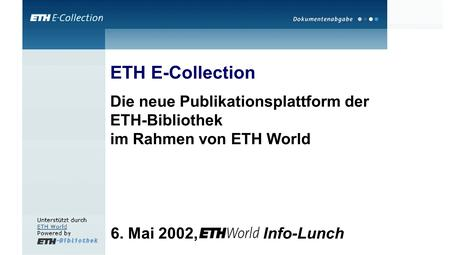 6. Mai 2002, Info-Lunch ETH E-Collection Die neue Publikationsplattform der ETH-Bibliothek im Rahmen von ETH World.