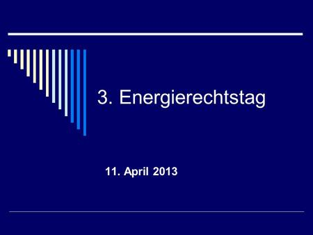 3. Energierechtstag 11. April 2013.