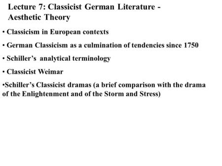 Lecture 7: Classicist German Literature - Aesthetic Theory Classicism in European contexts German Classicism as a culmination of tendencies since 1750.