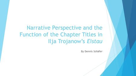 Narrative Perspective and the Function of the Chapter Titles in Ilja Trojanow's Eistau By Dennis Schäfer.