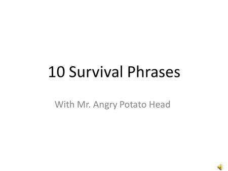 10 Survival Phrases With Mr. Angry Potato Head Hello I am the angry potato-head. I am going to teach you ten survival phrases in German.