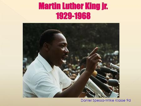 Martin Luther King jr. 1929-1968 Daniel Spessa-Wilke Klasse 9d.