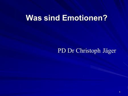 Was sind Emotionen? PD Dr Christoph Jäger.