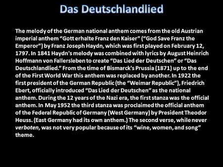 "Das Deutschlandlied The melody of the German national anthem comes from the old Austrian imperial anthem ""Gott erhalte Franz den Kaiser"" (""God Save Franz."