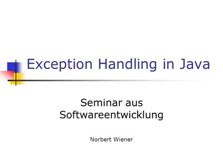 Exception Handling in Java Seminar aus Softwareentwicklung Norbert Wiener.