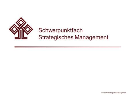 Institut für Strategisches Management Schwerpunktfach Strategisches Management.