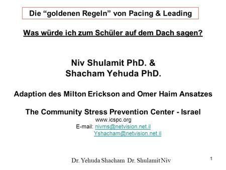 Dr. Yehuda Shacham Dr. Shulamit Niv 1 Niv Shulamit PhD. & Shacham Yehuda PhD. Adaption des Milton Erickson and Omer Haim Ansatzes The Community Stress.
