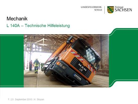 1 Mechanik L 140A – Technische Hilfeleistung | 21. September 2010 | H. Stoyan.