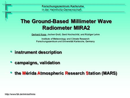 The Ground-Based Millimeter Wave Radiometer MIRA2 Forschungszentrum Karlsruhe in der Helmholtz-Gemeinschaft Forschungszentrum Karlsruhe in der Helmholtz-Gemeinschaft.