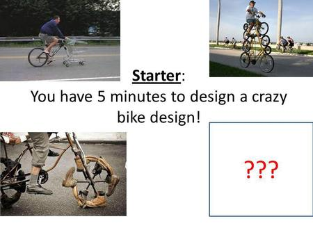 Starter: You have 5 minutes to design a crazy bike design! ???