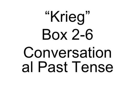 Krieg Box 2-6 Conversation al Past Tense. 1.Put into conversation al past tense 2.Translate.