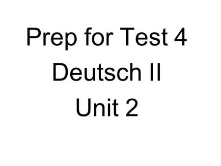 Prep for Test 4 Deutsch II Unit 2