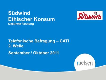 1 Confidential & Proprietary Copyright © 2011 The Nielsen Company 2. Welle September/Oktober 2011 Telefonische Befragung – CATI 2. Welle September / Oktober.