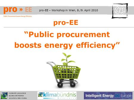 Pro-EE – Workshop in Wien, 8./9. April 2010 pro-EE Public procurement boosts energy efficiency.