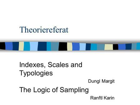 Theoriereferat Indexes, Scales and Typologies Dungl Margit The Logic of Sampling Ranftl Karin.