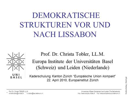 Kaderschulung_Zürich.ppt Prof. Dr. Christa TOBLER, LL.M., Universities of Basel (Switzerland) and Leiden (The Netherlands) DEMOKRATISCHE STRUKTUREN VOR.