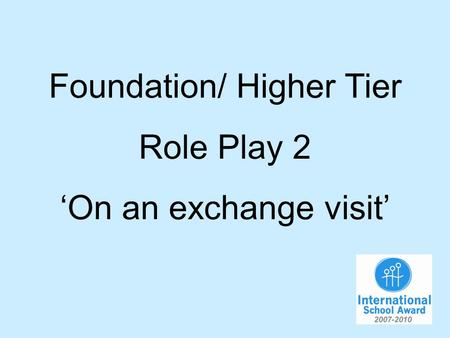 Foundation/ Higher Tier Role Play 2 On an exchange visit.