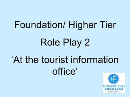 Foundation/ Higher Tier Role Play 2 At the tourist information office.