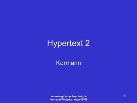 Vorlesung Computerphilologie Kormann Wintersemester 05/06 1 Hypertext 2 Kormann.