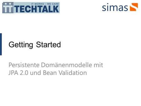 Getting Started Persistente Domänenmodelle mit JPA 2.0 und Bean Validation.