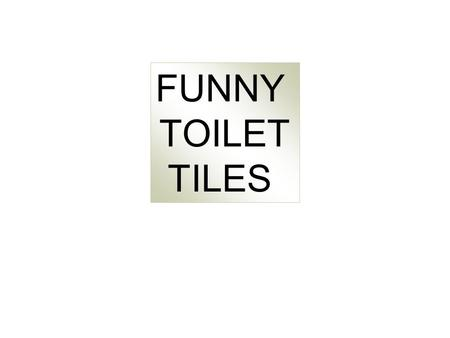FUNNY TOILET TILES.