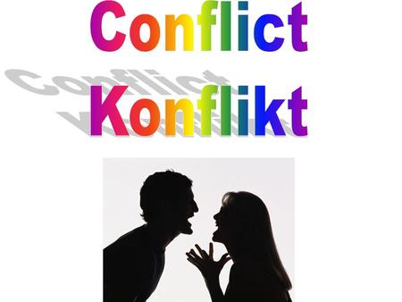 Conflict is not good – Konflikte sind nicht gut It is a argument or war – Es ist ein argument oder ein krieg Conflict is the opposite of peace – konflikt.