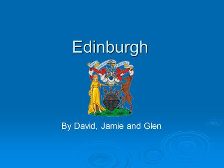 Edinburgh By David, Jamie and Glen.