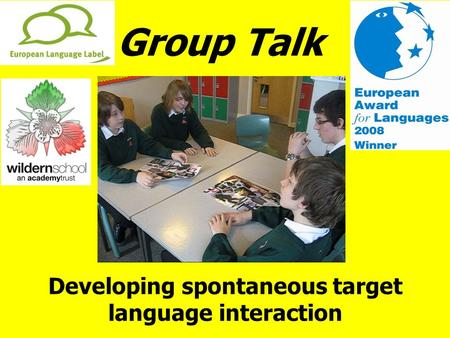 Group Talk Developing spontaneous target language interaction.