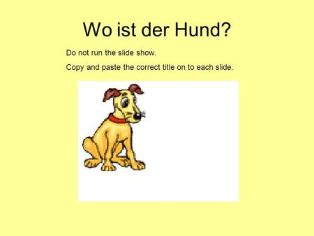 Wo ist der Hund? Do not run the slide show.