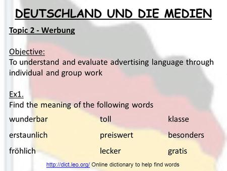 DEUTSCHLAND UND DIE MEDIEN Topic 2 - Werbung Objective: To understand and evaluate advertising language through individual and group work Ex1. Find the.