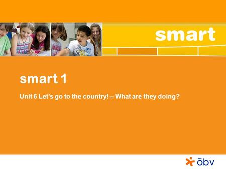 Smart 1 Unit 6 Lets go to the country! – What are they doing?