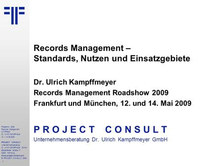 1 Roadshow 2009 Records Management & MoReq2 Dr. Ulrich Kampffmeyer 12. + 14.05.2009 PROJECT CONSULT Unternehmensberatung Dr. Ulrich Kampffmeyer GmbH Breitenfelder.