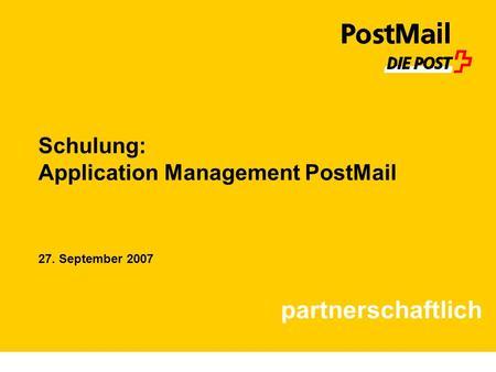 Schulung: Application Management PostMail partnerschaftlich 27. September 2007.