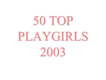 50 TOP PLAYGIRLS 2003.