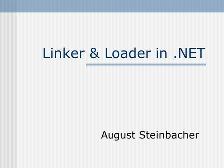 Linker & Loader in.NET August Steinbacher. Vortragsüberblick C++ vs.NET Auffinden von Assemblies Execution Model Runtime Layout Methodenadressierung.