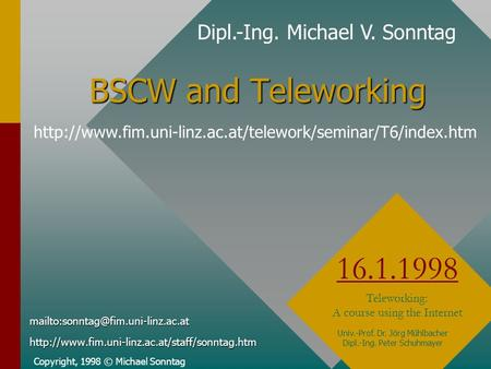 BSCW and Teleworking Copyright, 1998 © Michael Sonntag 16.1.1998 Teleworking: A course using the Internet