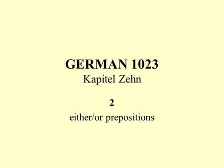 GERMAN 1023 Kapitel Zehn 2 either/or prepositions.