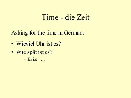 Time - die Zeit Asking for the time in German: Wieviel Uhr ist es?