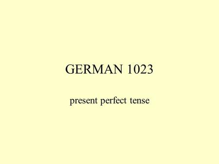 GERMAN 1023 present perfect tense. to form the present perfect tense in German you need an auxilliary verb HABEN or SEIN as a rule HABEN is used. SEIN.