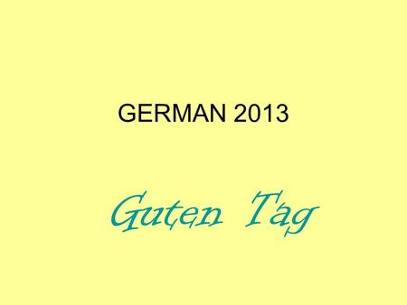 GERMAN 2013 Guten Tag. GERMAN 2013 Perfect tense review + practise.