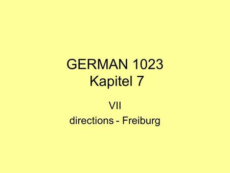 GERMAN 1023 Kapitel 7 VII directions - Freiburg. corrections Vf = verb form Vp = verb position WO= word order C= case voc= vocab vocG= gender.