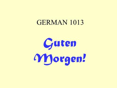 GERMAN 1013 Guten Morgen!. GERMAN 1013 Kapitel 4 3.