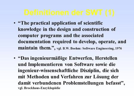 Definitionen der SWT (1) The practical application of scientific knowledge in the design and construction of computer programs and the associated documentation.