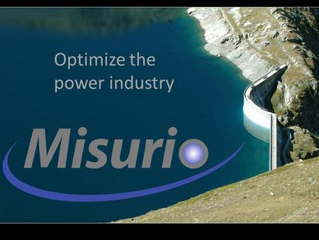 Optimize the power industry. Misurio AG |  | 1 day load water storage river flow nuclear export peak power import pump storage.