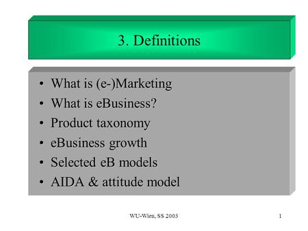 WU-Wien, SS 20031 1. Introduction What is (e-)MarketingWhat is (e-)Marketing What is eBusiness?What is eBusiness? Product taxonomyProduct taxonomy eBusiness.
