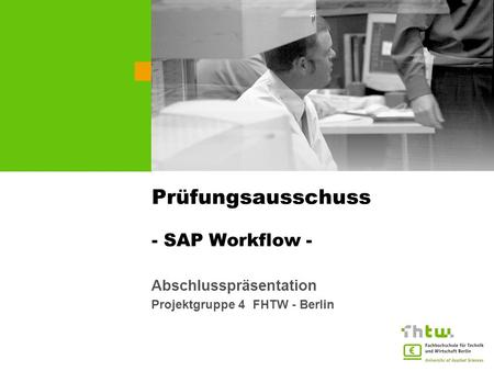 Prüfungsausschuss - SAP Workflow - Abschlusspräsentation Projektgruppe 4 FHTW - Berlin sample for a picture in the title slide.