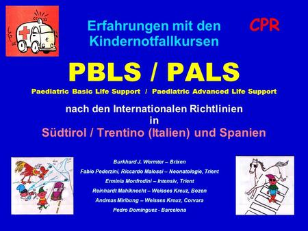 Erfahrungen mit den Kindernotfallkursen PBLS / PALS Paediatric Basic Life Support / Paediatric Advanced Life Support nach den Internationalen Richtlinien.