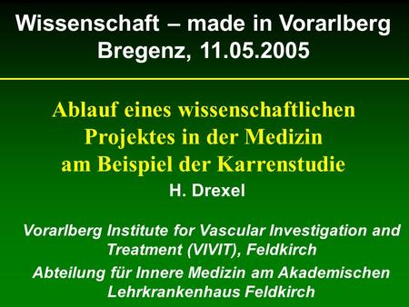 H. Drexel Vorarlberg Institute for Vascular Investigation and Treatment (VIVIT), Feldkirch Abteilung für Innere Medizin am Akademischen Lehrkrankenhaus.